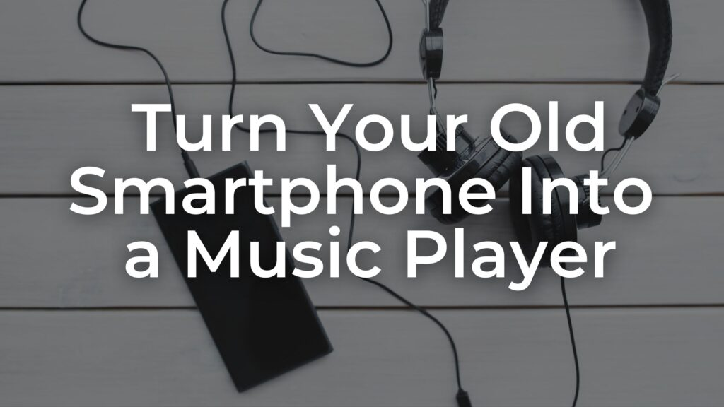 Turn Your Old Smartphone Into a Music Player