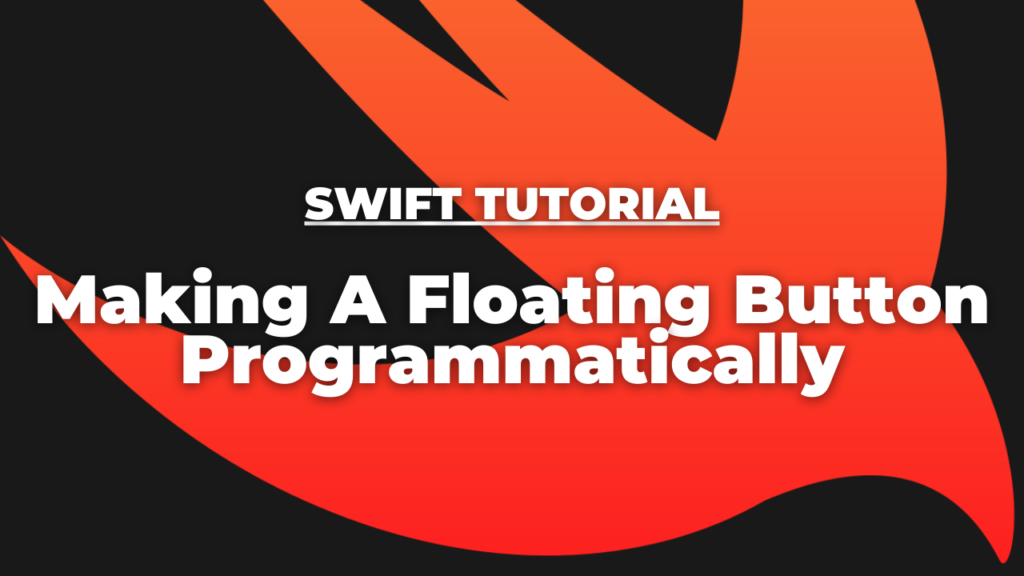 Swift Tutorial: How to Make a Floating Button Programmatically